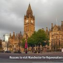 Reasons to visit Manchester for Rejuvenation of Life